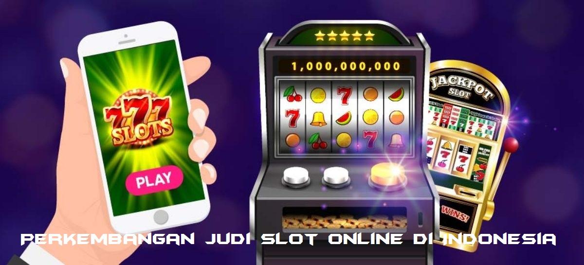 Perkembangan Judi Slot Online di Indonesia