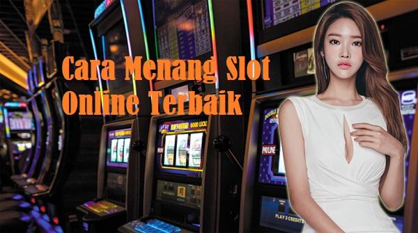 Cara Menang Slot Online Terbaik