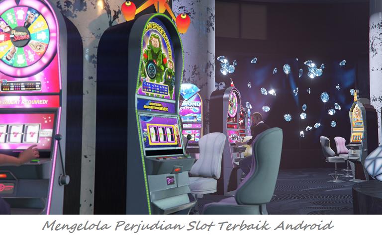 Mengelola Perjudian Slot Terbaik Android