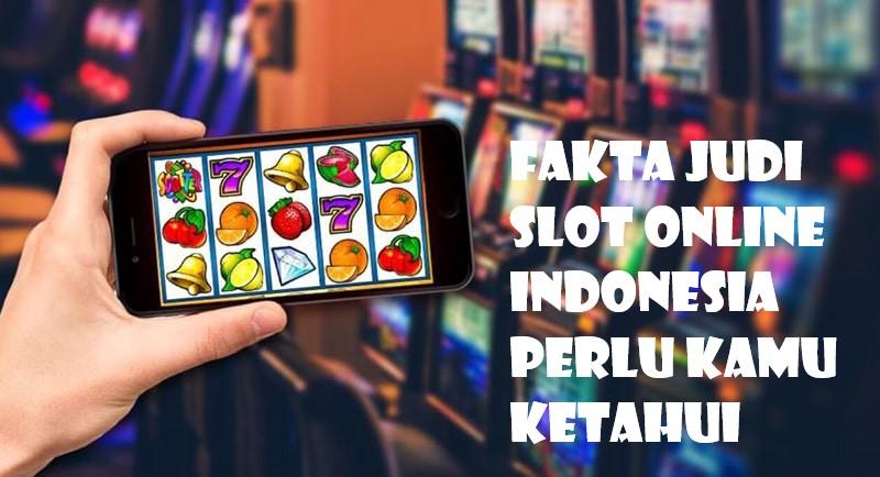 Fakta Judi Slot Online Indonesia Perlu Kamu Ketahui